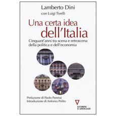 Certa idea dell'Italia. Cinquant'anni tra scena e retroscena della politica e dell'economia (Una)