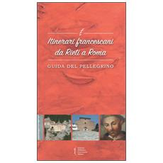 Itinerari francescani da Rieti a Roma. Guida del pellegrino