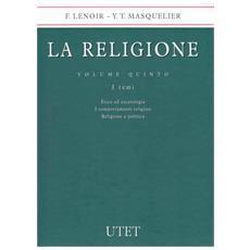La religione. 5. Etica ed escatologia. I comportamenti religiosi. Religione e politica
