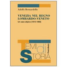 Venezia nel Regno Lombardo-Veneto. Un caso atipico (1815-1866)