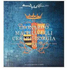 Leonardo, Machiavelli, Cesare Borgia. Arte, storia e scienza in Romagna (1500-1503)