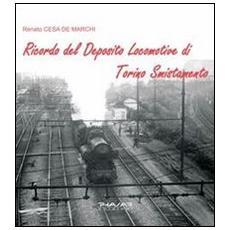 Ricordo del deposito locomotive di Torino smistamento. Ediz. illustrata