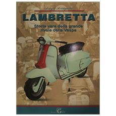 Lambretta. Storia vera della grande rivale della vespa