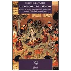 Oroscopo del mondo. Il tema di nascita del mondo e del primo uomo secondo l'astrologia zoroastriana (L')