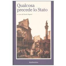 Qualcosa precede lo Stato. Atti del Convegno di studi sul pensiero filosofico-politico di Antonio Rosmini (Lugano, 4-5 giugno 1999)