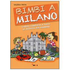 Bimbi a Milano. Guida completa a tutte le attività per bambini