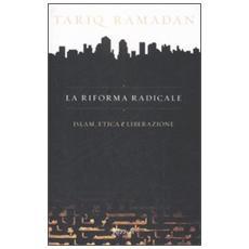 La riforma radicale. Islam, etica e liberazione