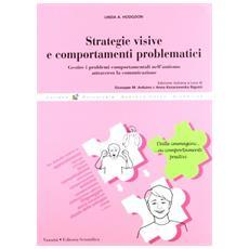 Strategie visive e comportamenti problematici. Gestire i problemi comportamentali nell'autismo attraverso la comunicazione