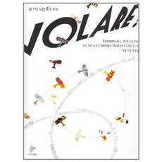 Volare! Futurismo, aviomania, tecnica e cultura italiana del volo 1903-1940
