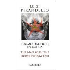 L'uomo dal fiore in bocca. Ediz. italiana e inglese