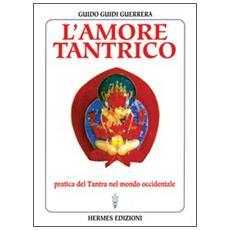 Amore tantrico. Pratica del tantra nel mondo occidentale (L')