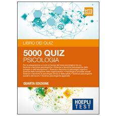 Test. 5001 quiz. Psicologia. Per la preparazione ai corsi di laurea dell'area psicologica