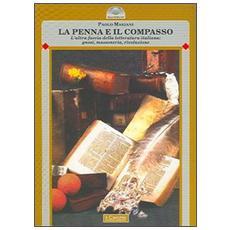 La penna e il compasso. L'altra faccia della letteraura italiana: gnosi, massoneria, rivoluzione