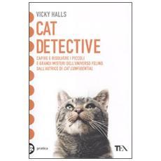 Cat detective. Capire e risolvere i piccoli e grandi misteri dell'universo felino