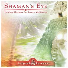 Liquid Bloom - Shaman'S Eye - Healing Rhythms For Tranc