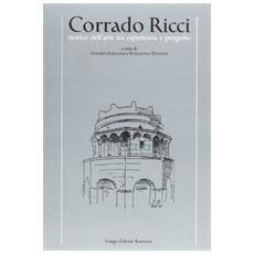 Corrado Ricci storico dell'arte tra esperienza e progetto