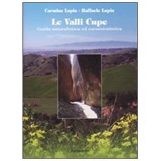 Le valli cupe. Guida naturalistica ed escursionistica