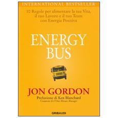 Energy bus. 10 regole per alimentare la tua vita, il tuo lavoro e il tuo team con energia positiva