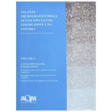 Atlante micrografico degli acciai speciali da costruzione e da utensili. Vol. 1