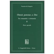 Omnis potestas a Deo. Tra romanità e cristianità. Vol. 2: Parte speciale.