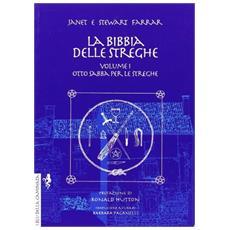 La bibbia delle streghe. Il manuale completo delle streghe. Vol. 1: Otto sabba per le streghe ed i riti per la nascita, il matrimonio e la morte.