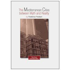The mediterranean city between myth and reality. Ediz. italiana, inglese, tedesca e francese. 2014.