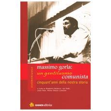 Massimo Gorla: un gentiluomo comunista. Cinquant'anni della nostra storia