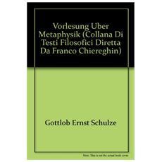 Vorlesung über Metaphysik. Corso di metafisica secondo il manoscritto di A. Schopenhauer (1810-11)