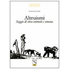 Altruismi. Saggio di etica animale e umana