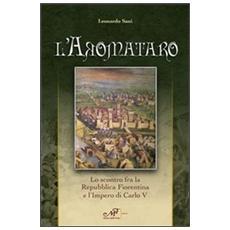 L'aromataro. Lo scontro fra la repubblica fiorentina e l'impero di Carlo V