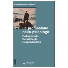 La professione dello psicologo. Ordinamento, deontologia, responsabilità