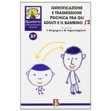 Quaderni di psicoterapia infantile. Vol. 57: Identificazione e trasmissione psichica per gli adulti e il bambino.