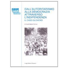 Dall'autoritarismo alla democrazia attraverso l'indipendenza. Il caso sloveno