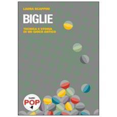 Biglie. Tecnica e storia di un gioco antico
