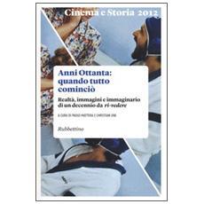 Cinema e storia (2012) . Vol. 1: Anni Ottanta: quando tutto cominciò. Realtà, immagini e immaginario di un decennio da ri-vedere.