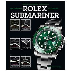 Collezionare rolex submariner. Ediz. italiana e inglese