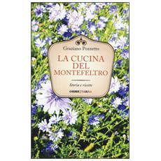 La cucina del Montefeltro. Storia e ricette