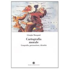 Cartografia morale. Geografia, persuasione, identit�