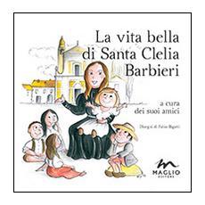 La vita bella di santa Clelia Barbieri