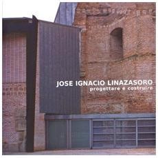 Jose Ignacio Linazasoro. Progettare E Costruire.