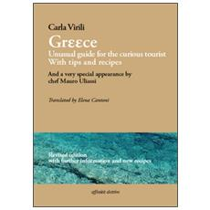 Greece. Unusual guide for the curious tourist. With tips and recipes. And a very special appearance by chef Mauro Uliassi. Ediz. italiana e inglese