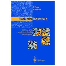 Biochimica industriale. Enzimi e loro applicazioni nella bioindustria