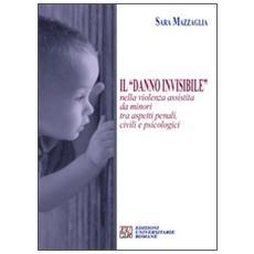 Il «danno invisibile» nella violenza assistita da minori tra aspetti penali, civili e psicologici