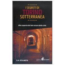 I segreti di Torino sotterranea. Alla scoperta del lato oscuro della città