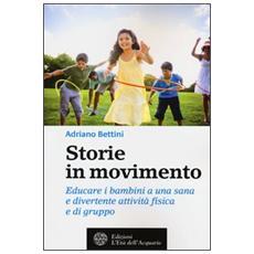 Storie in movimento. Educare i bambini a una sana e divertente attività fisica e di gruppo