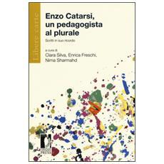 Enzo Catarsi. Un pedagogista al plurale. Scritti in suo ricordo