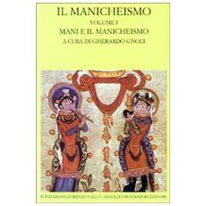 Il manicheismo. Vol. 1: Mani e il manicheismo.