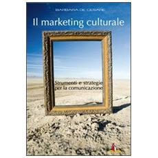 Il marketing culturale. Strumenti e strategie per la comunicazione
