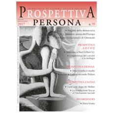 Prospettiva persona. trimestrale di cultura, etica e politica (2017). 99.