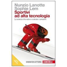 Sportivi ad alta tecnologia. La scienza che aiuta a costruire i campioni. Con e-book